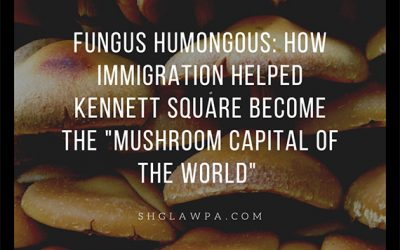 """Fungus Humongous:  How Immigration Helped Kennett Square Become the """"Mushroom Capital of the World"""""""